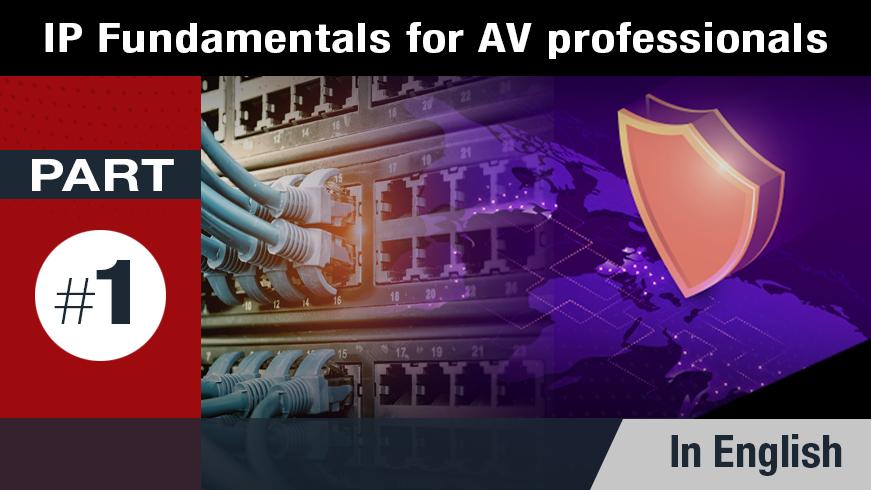 IP Fundamentals for AV Professionals - Part 1 of 5