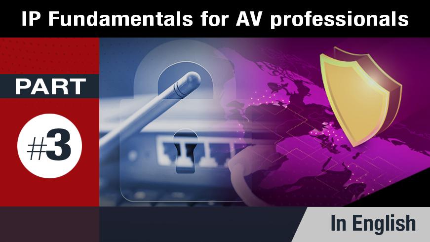 IP Fundamentals for AV Professionals - Part 3 of 5