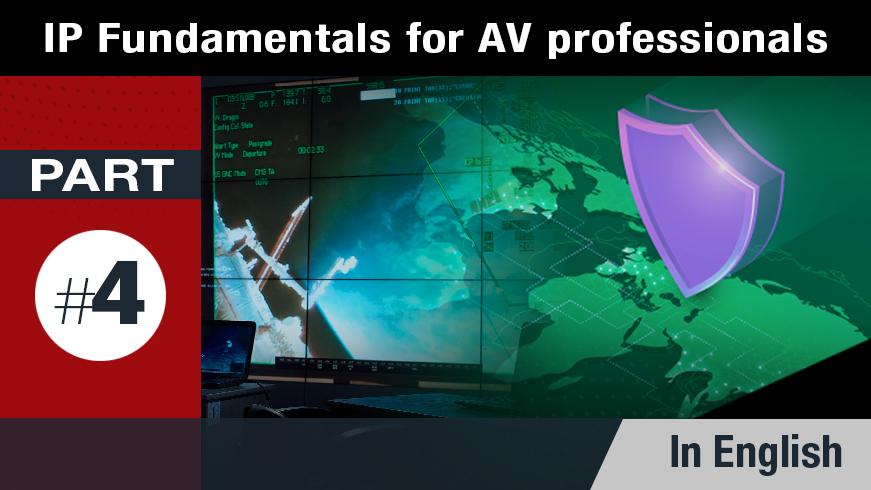 IP Fundamentals for AV Professionals - Part 4 of 5