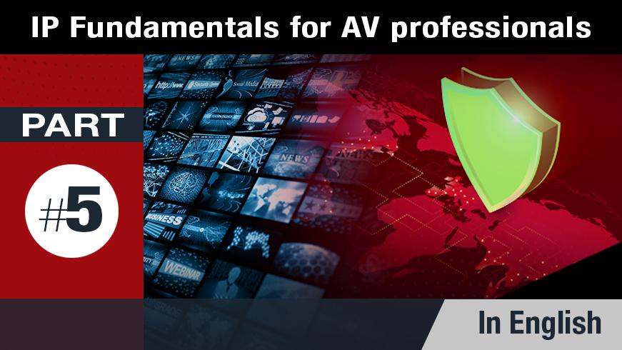 IP Fundamentals for AV Professionals - Part 5 of 5