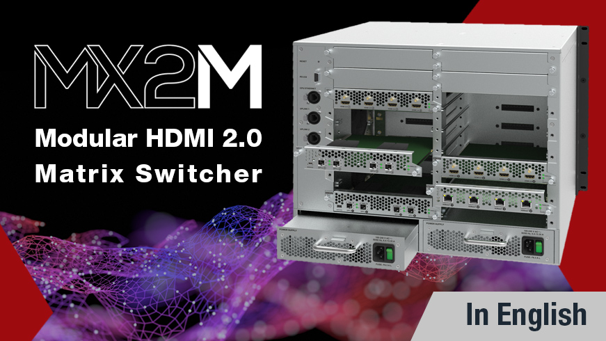 MX2M - The Modular Future of HDMI 2.0 and DP 1.2 Switching and Signal Management