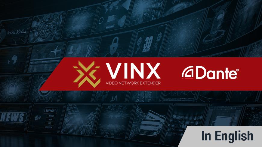 1 Gigabit AV-over-IP with the Dante Audio Capable VINX System
