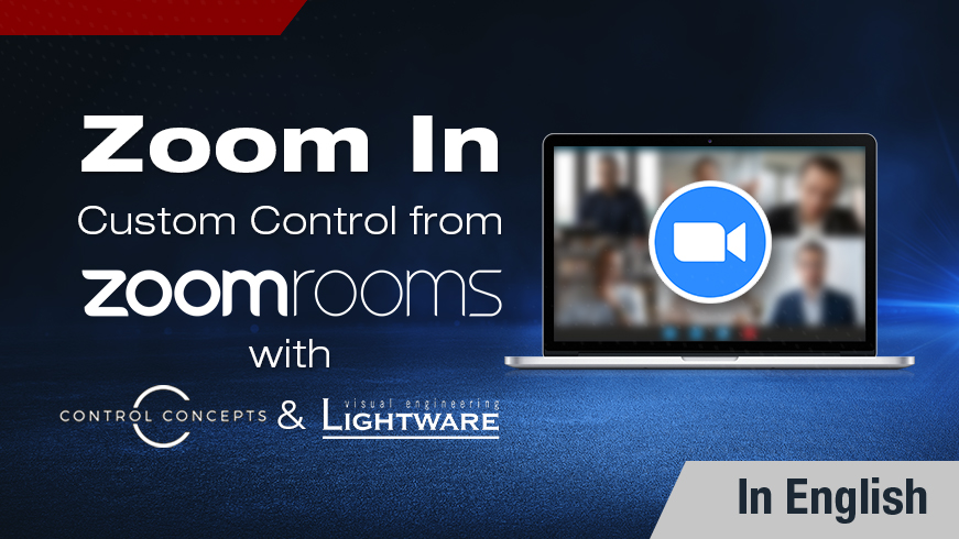 Zoom In: Custom Control from Zoom Rooms w/ Control Concepts & Lightware